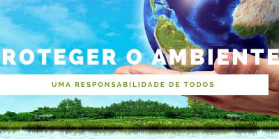 Proteger o ambiente – Uma responsabilidade de todos!